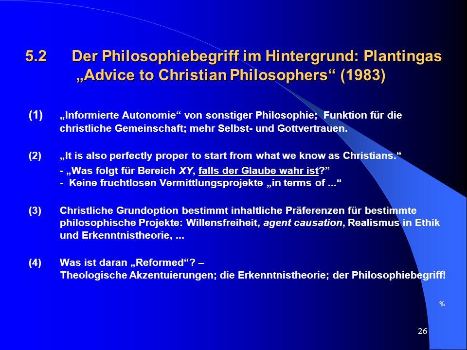 """26 5.2 Der Philosophiebegriff im Hintergrund: Plantingas """"Advice to Christian Philosophers"""" (1983) (1) """"Informierte Autonomie"""" von sonstiger Philosoph"""