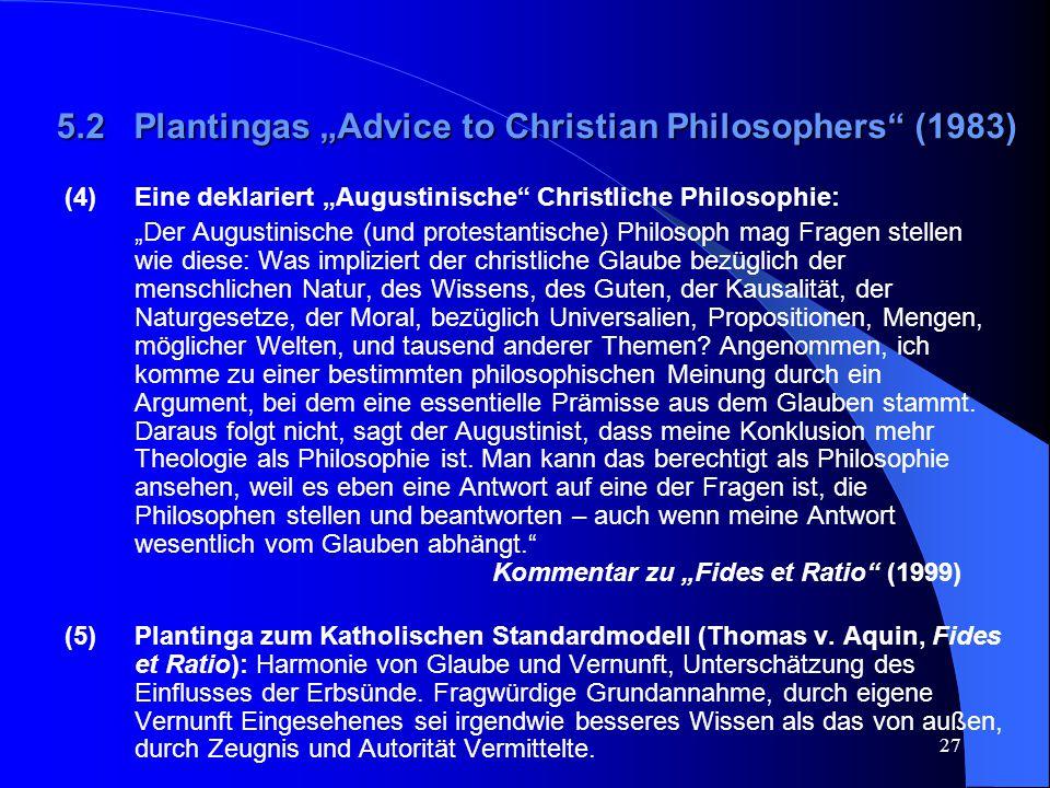 """27 5.2 Plantingas """"Advice to Christian Philosophers"""" (1983) (4) Eine deklariert """"Augustinische"""" Christliche Philosophie: """"Der Augustinische (und prote"""
