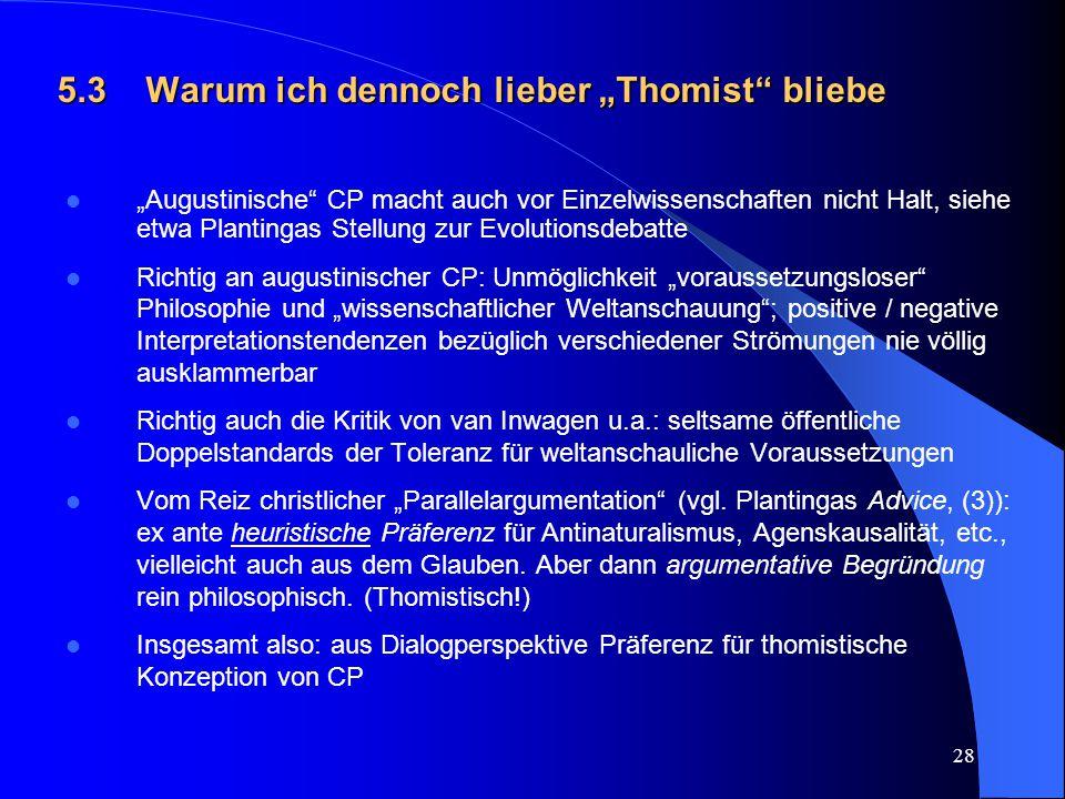 """28 5.3Warum ich dennoch lieber """"Thomist"""" bliebe """"Augustinische"""" CP macht auch vor Einzelwissenschaften nicht Halt, siehe etwa Plantingas Stellung zur"""