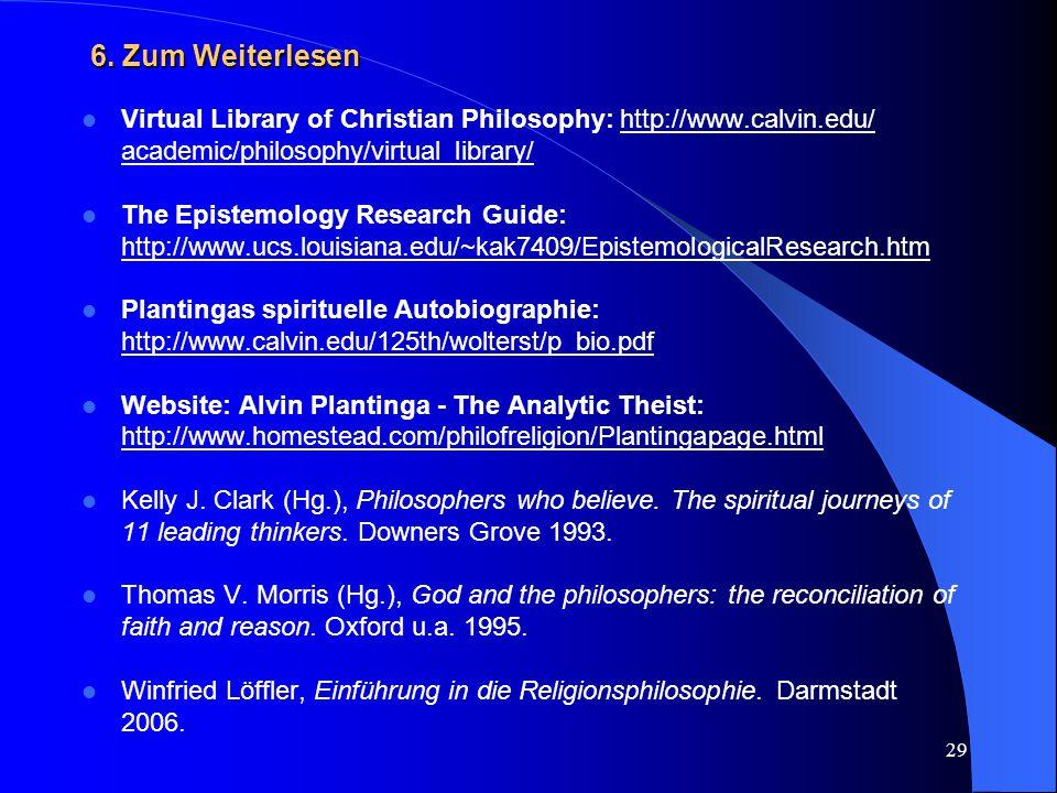 29 6. Zum Weiterlesen Virtual Library of Christian Philosophy: http://www.calvin.edu/ academic/philosophy/virtual_library/ The Epistemology Research G