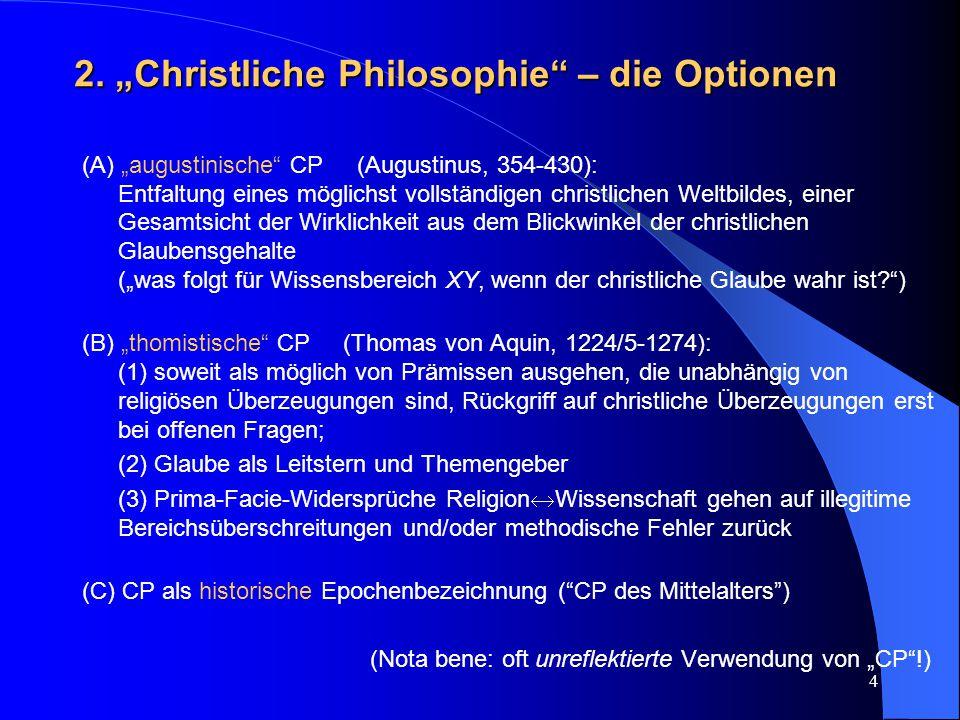 """4 2. """"Christliche Philosophie"""" – die Optionen (A) """"augustinische"""" CP (Augustinus, 354-430): Entfaltung eines möglichst vollständigen christlichen Welt"""