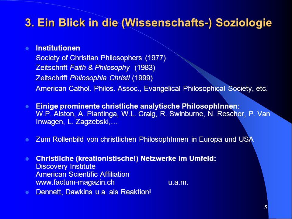 5 3. Ein Blick in die (Wissenschafts-) Soziologie Institutionen Society of Christian Philosophers (1977) Zeitschrift Faith & Philosophy (1983) Zeitsch