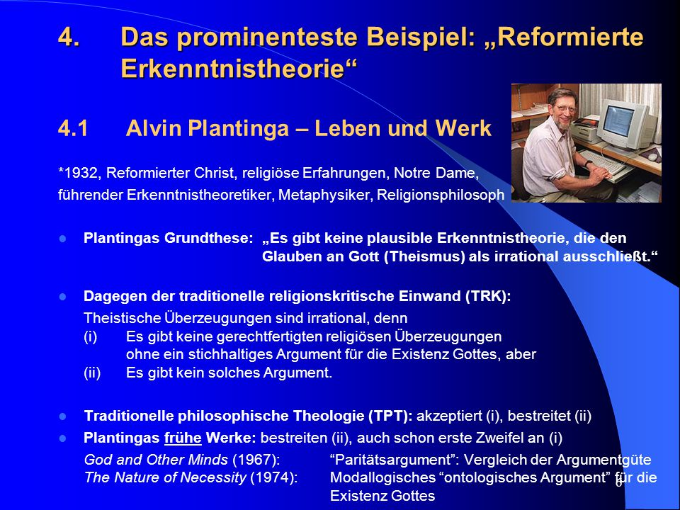 """6 4.Das prominenteste Beispiel: """"Reformierte Erkenntnistheorie"""" 4.1Alvin Plantinga – Leben und Werk *1932, Reformierter Christ, religiöse Erfahrungen,"""