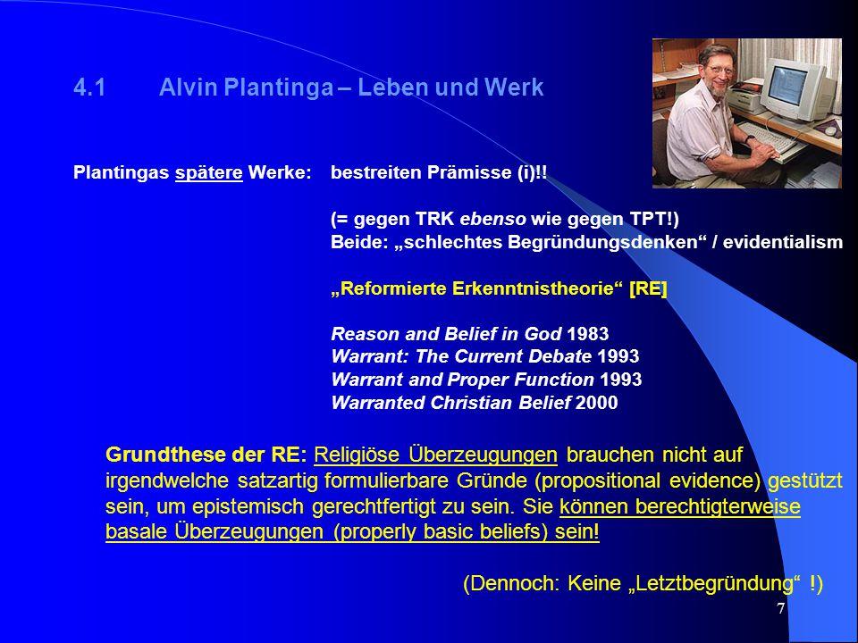 """7 4.1Alvin Plantinga – Leben und Werk Plantingas spätere Werke: bestreiten Prämisse (i)!! (= gegen TRK ebenso wie gegen TPT!) Beide: """"schlechtes Begrü"""