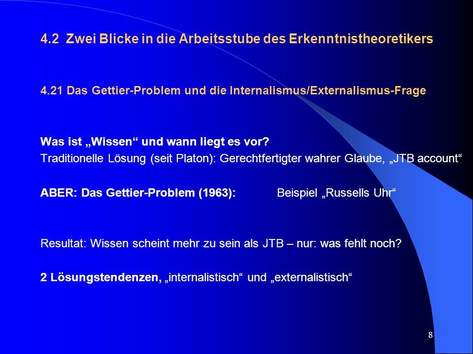 """8 4.2 Zwei Blicke in die Arbeitsstube des Erkenntnistheoretikers 4.21 Das Gettier-Problem und die Internalismus/Externalismus-Frage Was ist """"Wissen"""" u"""