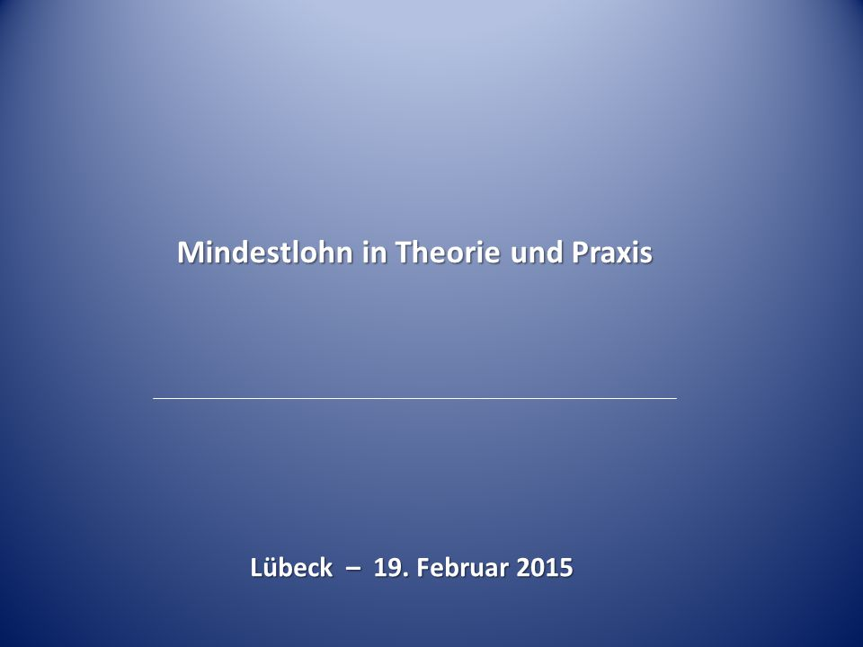 Mindestlohn in Theorie und Praxis Lübeck – 19. Februar 2015