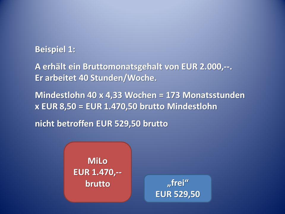 Beispiel 1: A erhält ein Bruttomonatsgehalt von EUR 2.000,--. Er arbeitet 40 Stunden/Woche. Mindestlohn 40 x 4,33 Wochen = 173 Monatsstunden x EUR 8,5