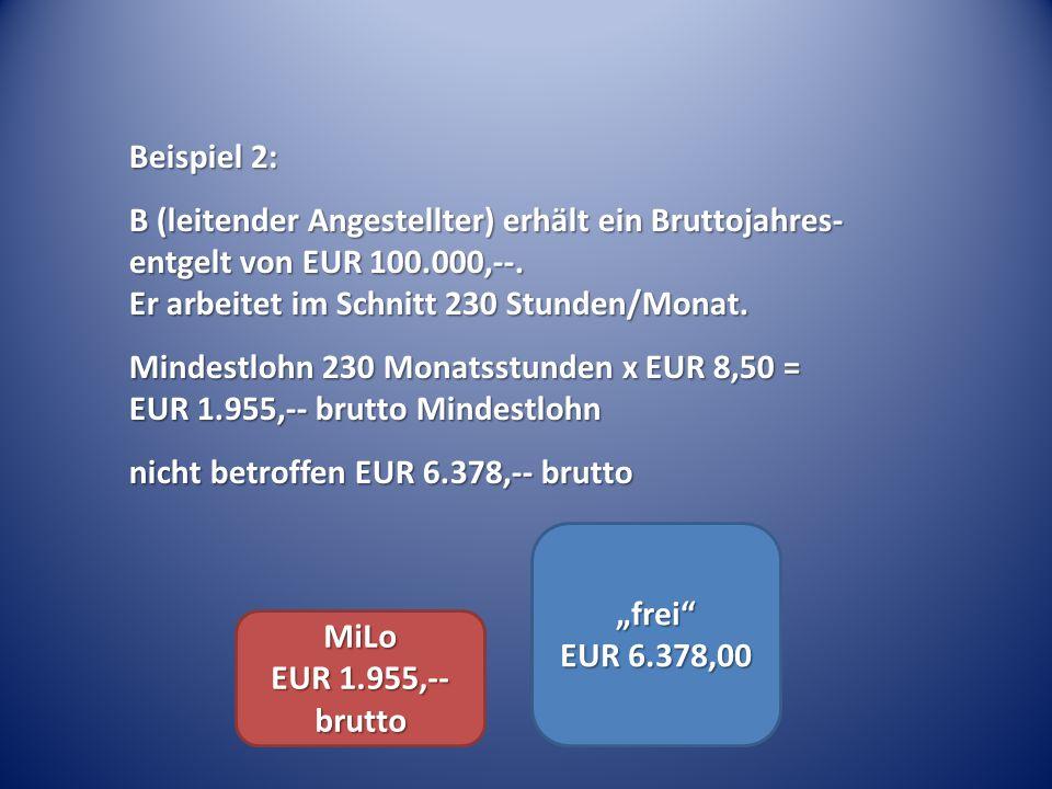 Beispiel 2: B (leitender Angestellter) erhält ein Bruttojahres- entgelt von EUR 100.000,--. Er arbeitet im Schnitt 230 Stunden/Monat. Mindestlohn 230