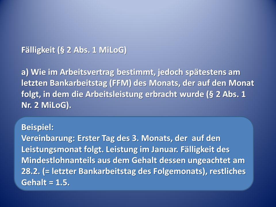Fälligkeit (§ 2 Abs. 1 MiLoG) a) Wie im Arbeitsvertrag bestimmt, jedoch spätestens am letzten Bankarbeitstag (FFM) des Monats, der auf den Monat folgt