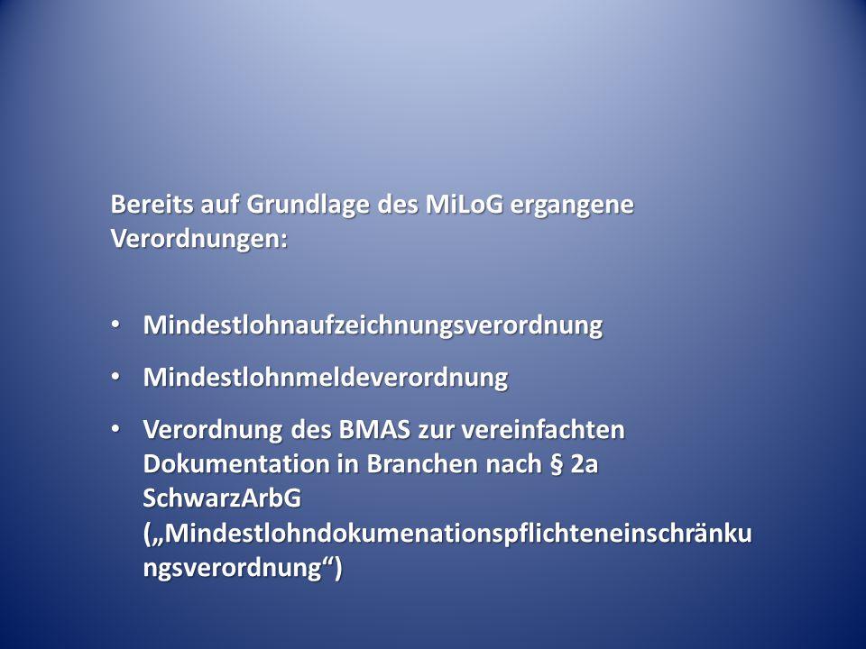 Bereits auf Grundlage des MiLoG ergangene Verordnungen: Mindestlohnaufzeichnungsverordnung Mindestlohnaufzeichnungsverordnung Mindestlohnmeldeverordnu