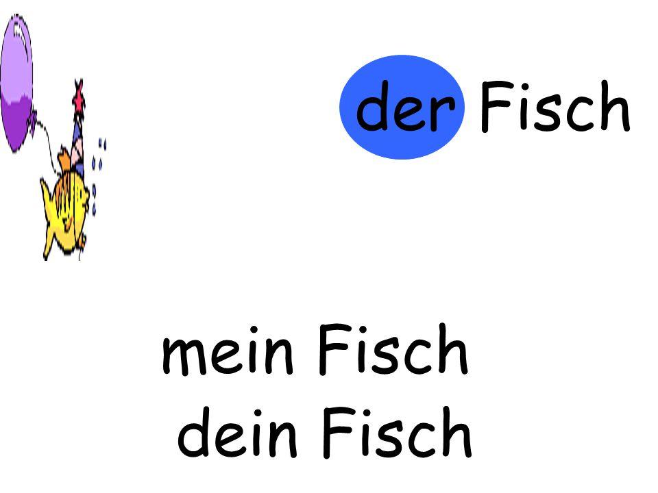 der Fisch m…… Fisch mein Fisch d…… Fischdein Fisch