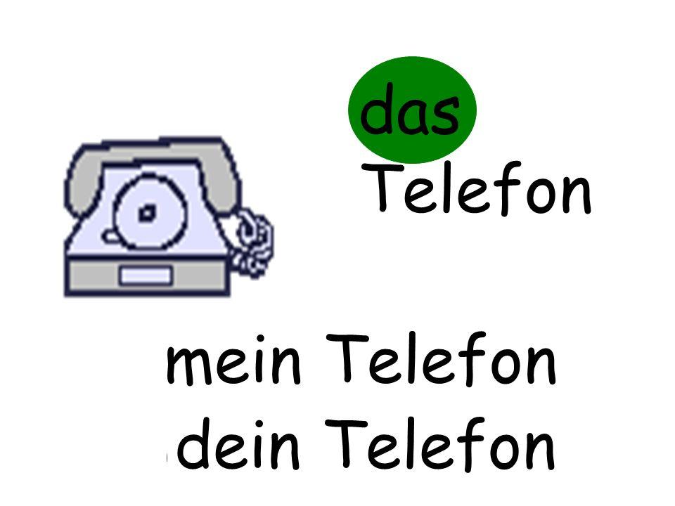 das Telefon m…… Telefon mein Telefon d…… Telefon dein Telefon