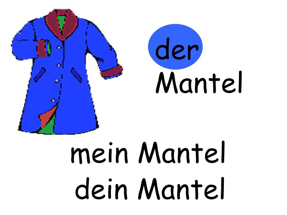 der Mantel m…… Mantel mein Mantel d…… Mantel dein Mantel