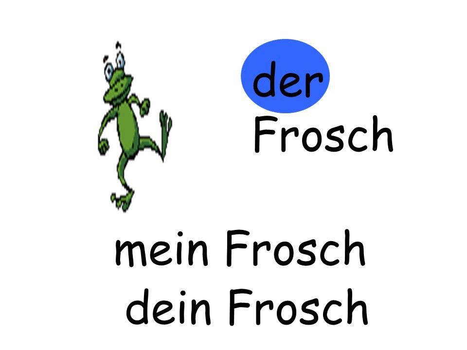 der Frosch m…… Frosch mein Frosch d…… Froschdein Frosch
