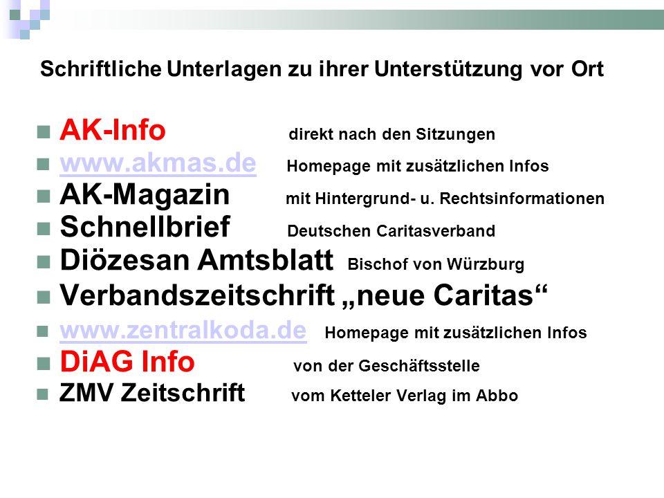 Schriftliche Unterlagen zu ihrer Unterstützung vor Ort AK-Info direkt nach den Sitzungen www.akmas.de Homepage mit zusätzlichen Infos www.akmas.de AK-Magazin mit Hintergrund- u.
