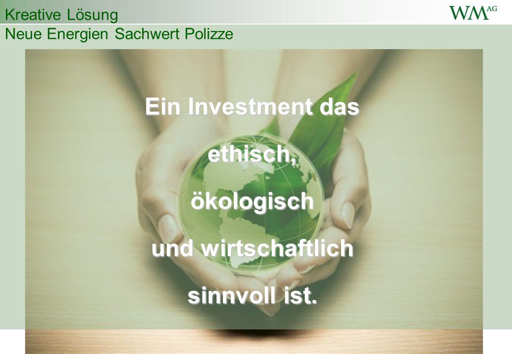 Ein Investment das ethisch,ökologisch und wirtschaftlich sinnvoll ist. Kreative Lösung Neue Energien Sachwert Polizze