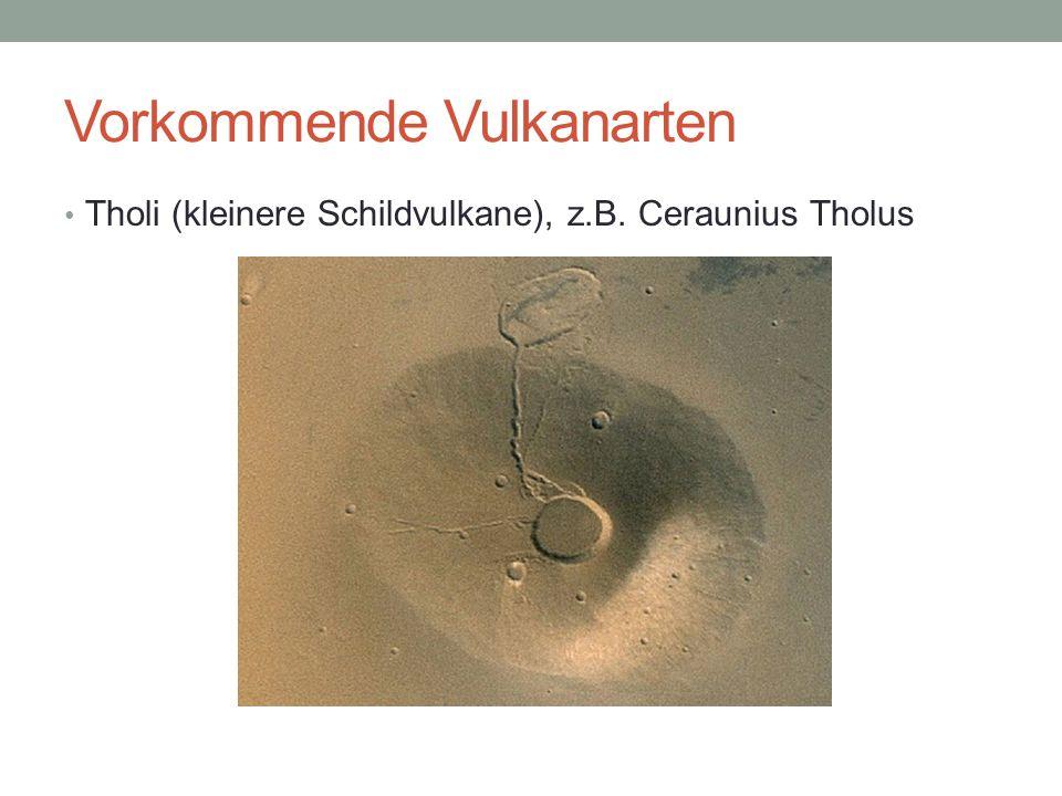 Vorkommende Vulkanarten Tholi (kleinere Schildvulkane), z.B. Ceraunius Tholus