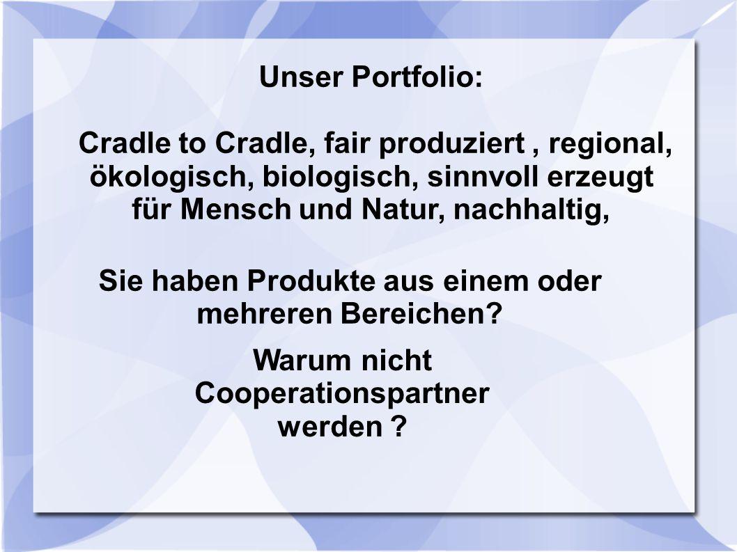Unser Portfolio: Cradle to Cradle, fair produziert, regional, ökologisch, biologisch, sinnvoll erzeugt für Mensch und Natur, nachhaltig, Sie haben Pro