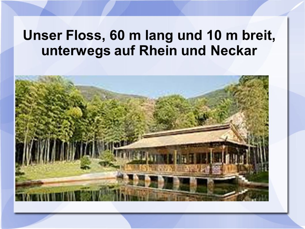 Unser Floss, 60 m lang und 10 m breit, unterwegs auf Rhein und Neckar