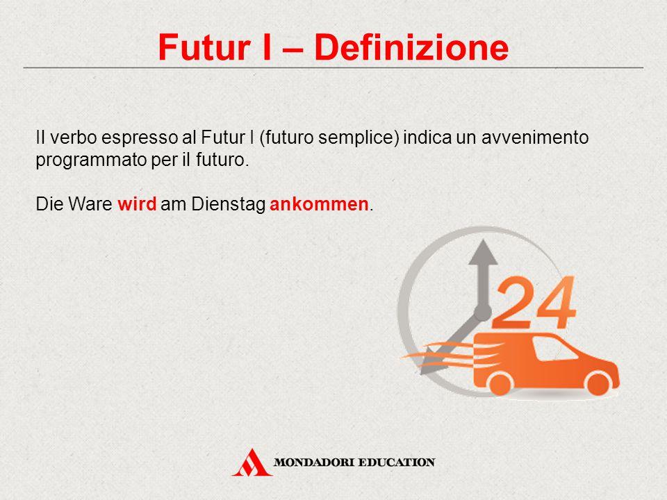 Futur I – Definizione Il verbo espresso al Futur I (futuro semplice) indica un avvenimento programmato per il futuro. Die Ware wird am Dienstag ankomm