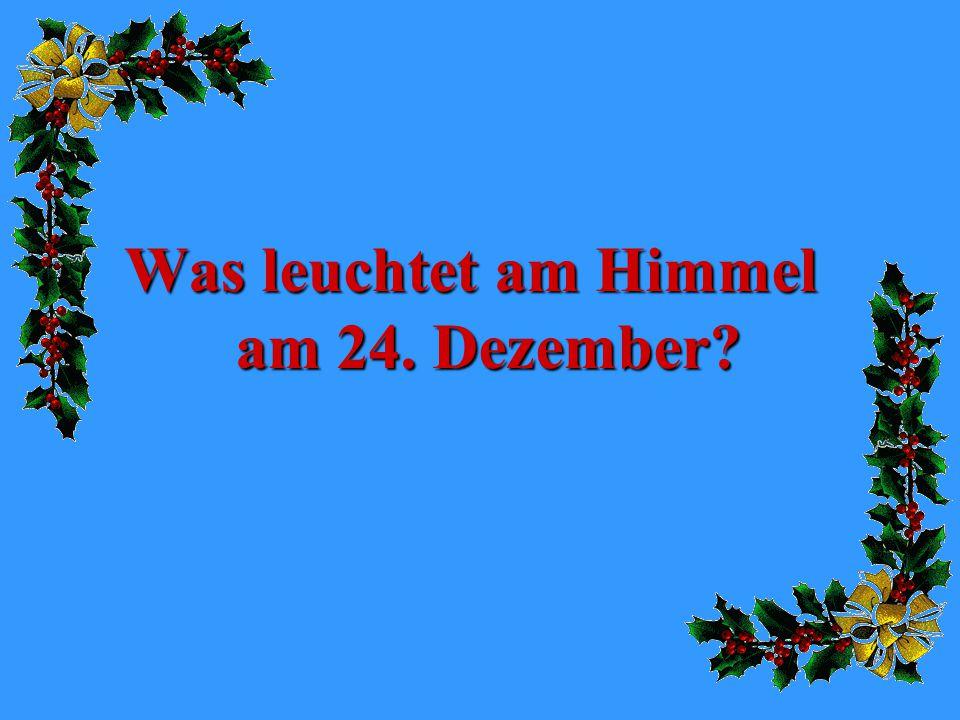 Was leuchtet am Himmel am 24. Dezember?
