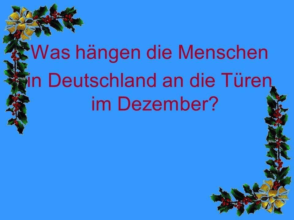 Was hängen die Menschen in Deutschland an die Türen im Dezember?