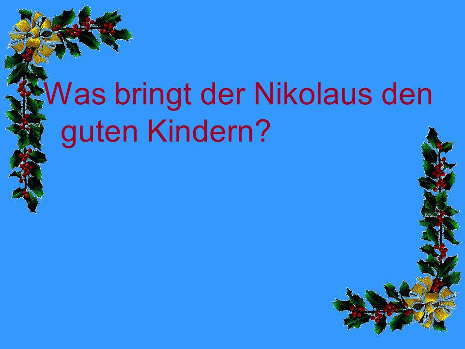 Was bringt der Nikolaus den guten Kindern?