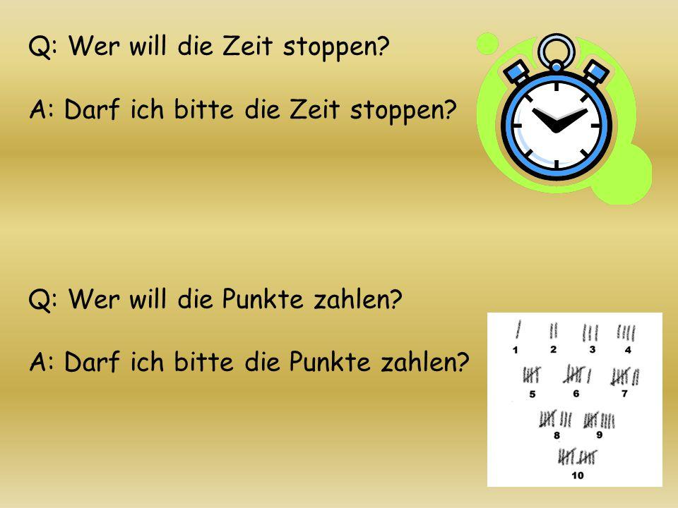 Q: Wer will die Zeit stoppen. A: Darf ich bitte die Zeit stoppen.