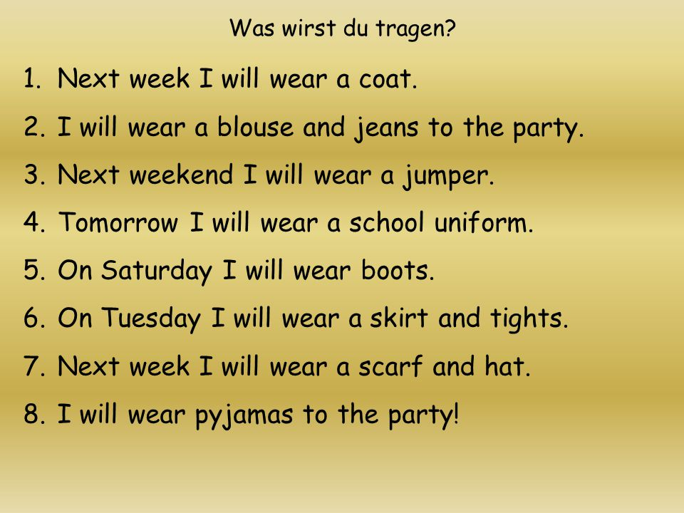 Was wirst du tragen. 1.Next week I will wear a coat.