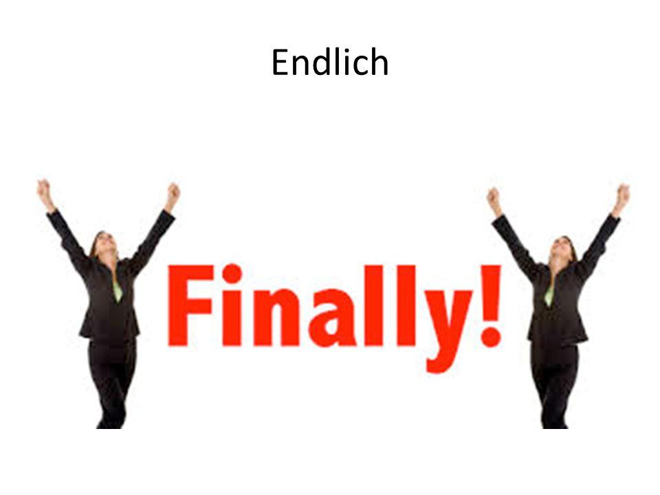 Endlich