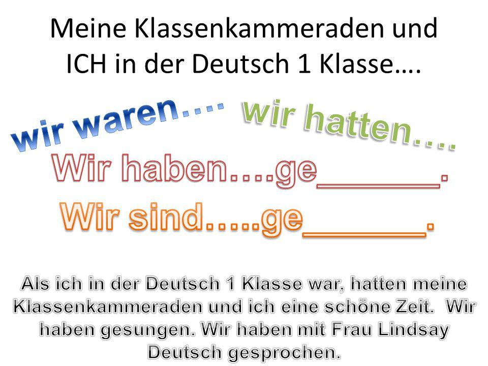 Meine Klassenkammeraden und ICH in der Deutsch 1 Klasse….