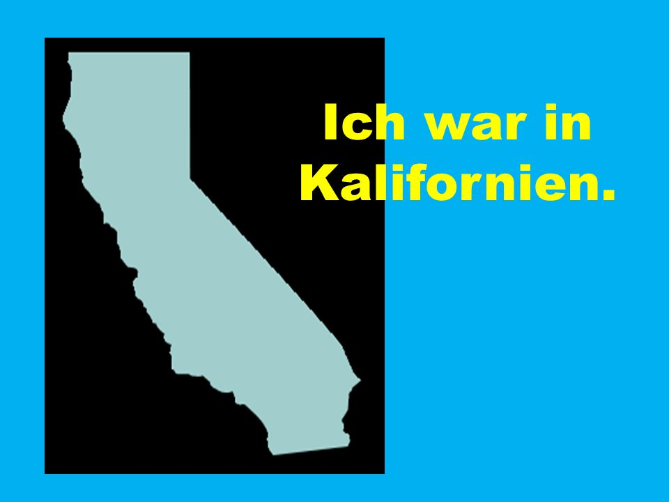 Ich war in Kalifornien.