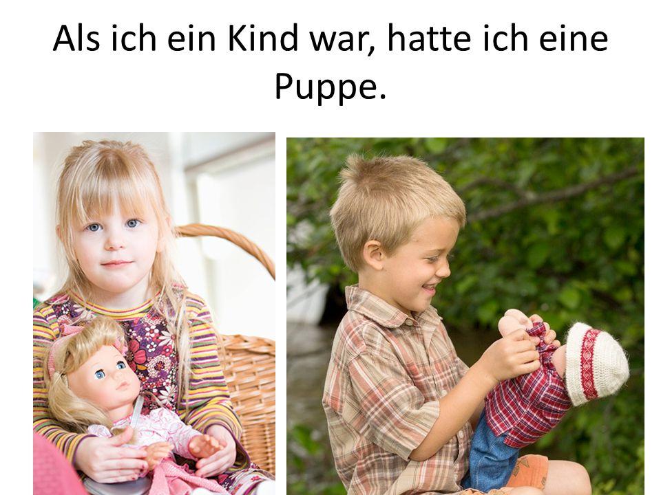 Als ich ein Kind war, hatte ich eine Puppe.