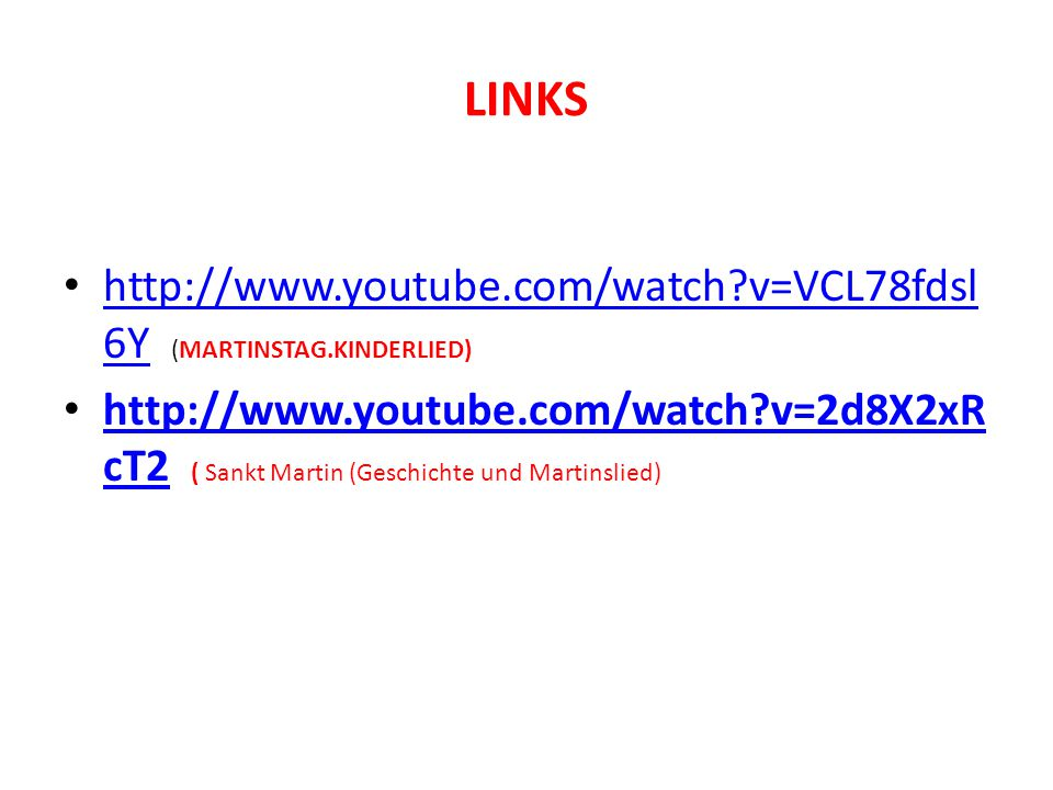 LINKS http://www.youtube.com/watch?v=VCL78fdsl 6Y (MARTINSTAG.KINDERLIED) http://www.youtube.com/watch?v=VCL78fdsl 6Y http://www.youtube.com/watch?v=2