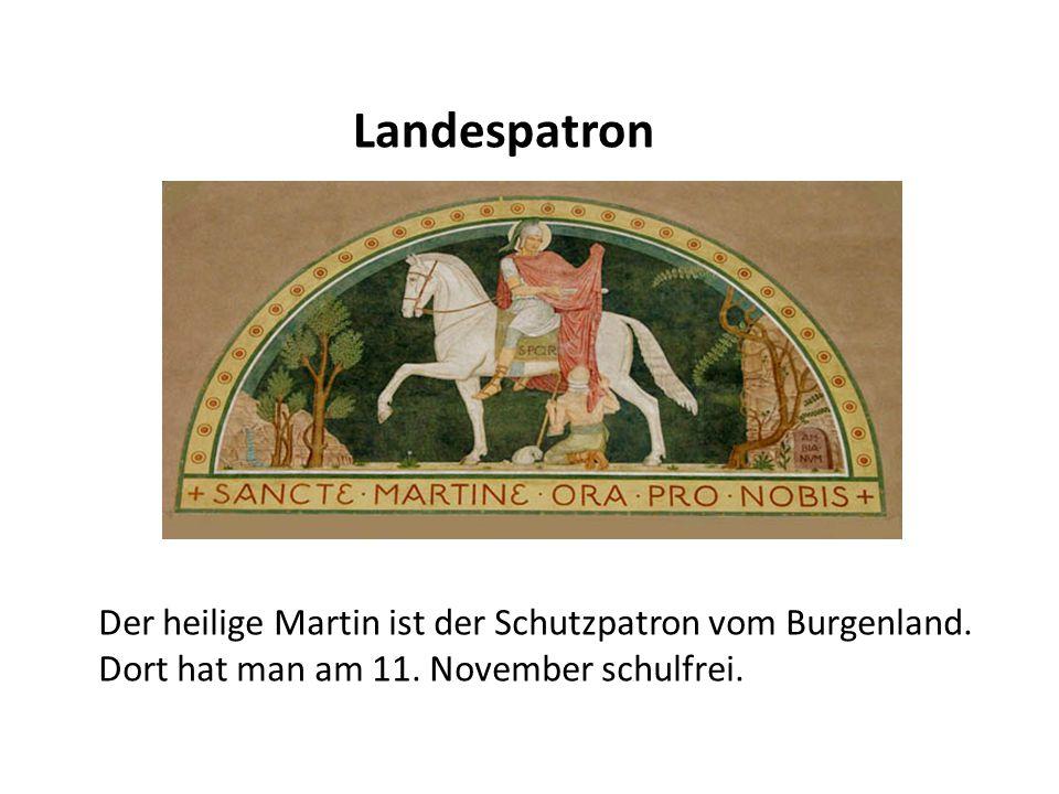 Landespatron Der heilige Martin ist der Schutzpatron vom Burgenland. Dort hat man am 11. November schulfrei.