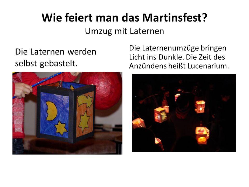 Wie feiert man das Martinsfest? Umzug mit Laternen Die Laternen werden selbst gebastelt. Die Laternenumzüge bringen Licht ins Dunkle. Die Zeit des Anz