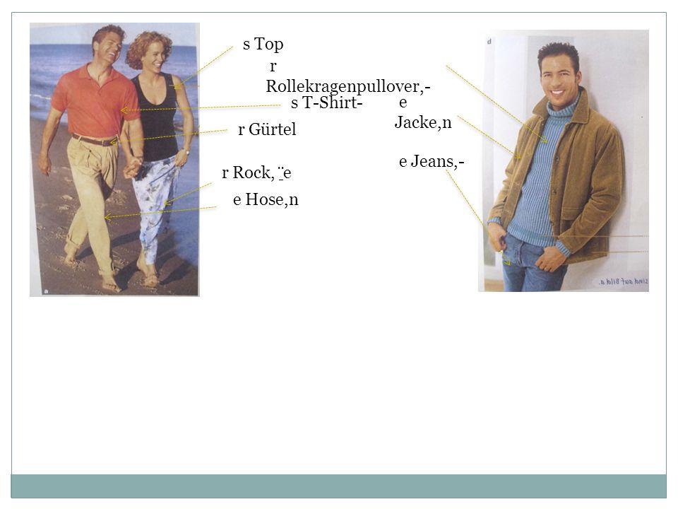 r Rollekragenpullover,- e Jacke,n e Jeans,- s Top r Rock, ̈ e e Hose,n s T-Shirt- r Gürtel