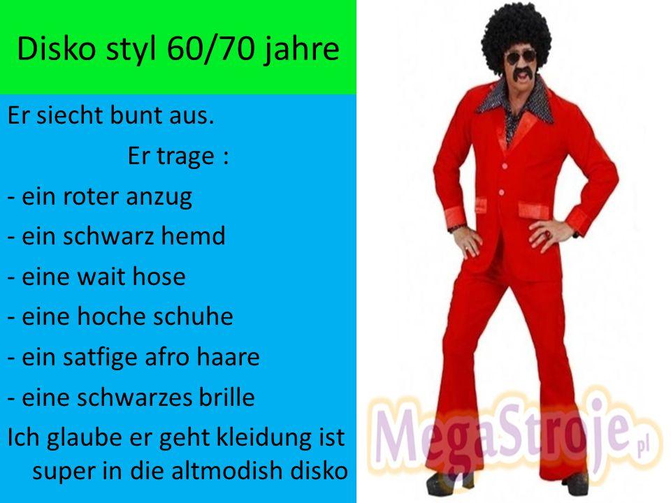 Disko styl 60/70 jahre Er siecht bunt aus. Er trage : - ein roter anzug - ein schwarz hemd - eine wait hose - eine hoche schuhe - ein satfige afro haa