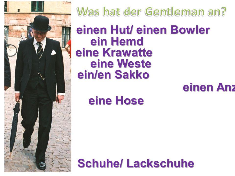 einen Hut/ einen Bowler ein Hemd eine Krawatte eine Weste ein/en Sakko eine Hose Schuhe/ Lackschuhe einen Anzug