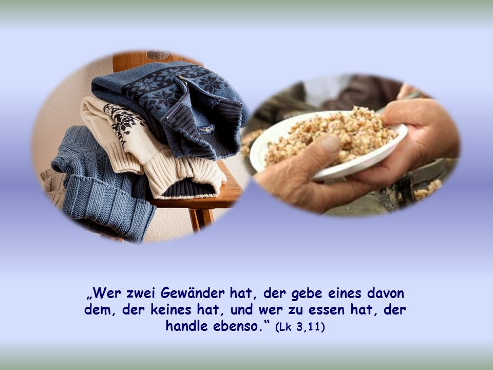 """Und von Augustinus stammt der Satz: """"Der Überfluss der Reichen ist das Lebensnotwendige der Armen. Er fügt hinzu: """"Auch die Armen haben etwas, um einander helfen zu können: Einer kann dem Lahmen seine Beine leihen, ein anderer dem Blinden seine Augen, um ihn zu führen; wieder ein anderer kann Kranke besuchen."""