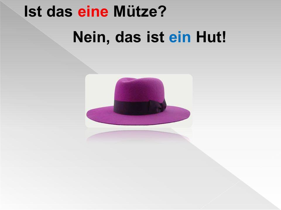 Ist das eine Mütze? Nein, das ist ein Hut!