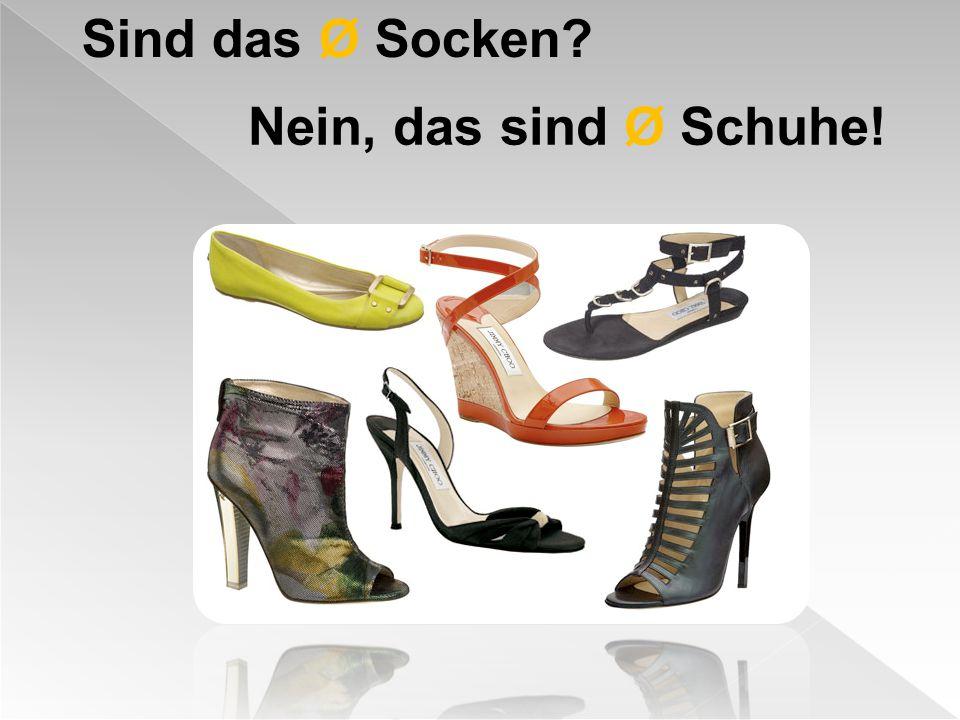 Sind das Ø Socken? Nein, das sind Ø Schuhe!