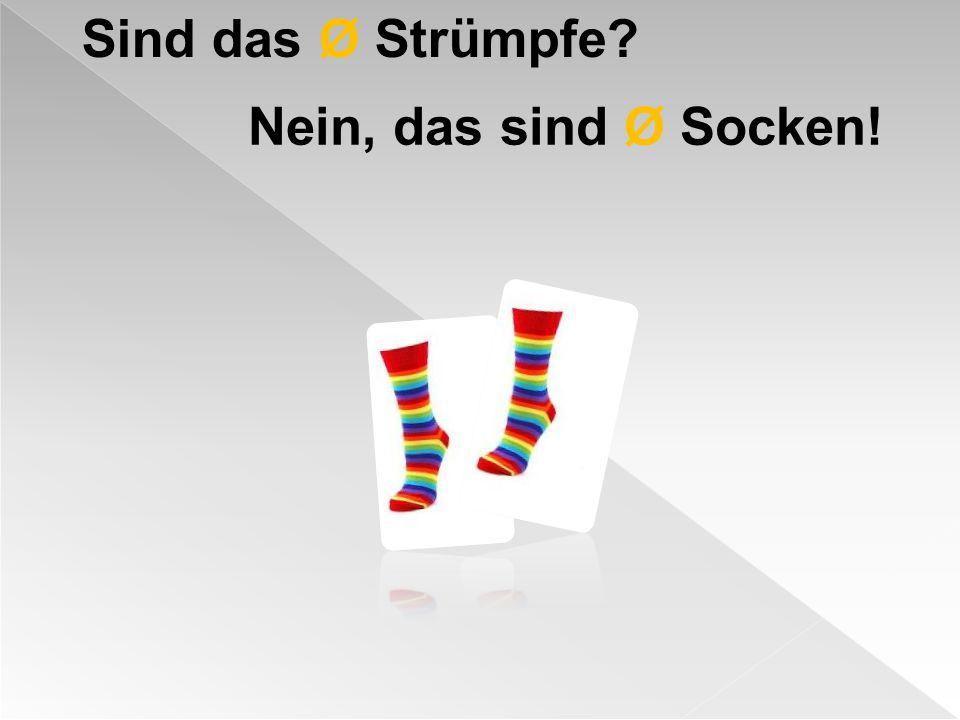 Sind das Ø Strümpfe? Nein, das sind Ø Socken!