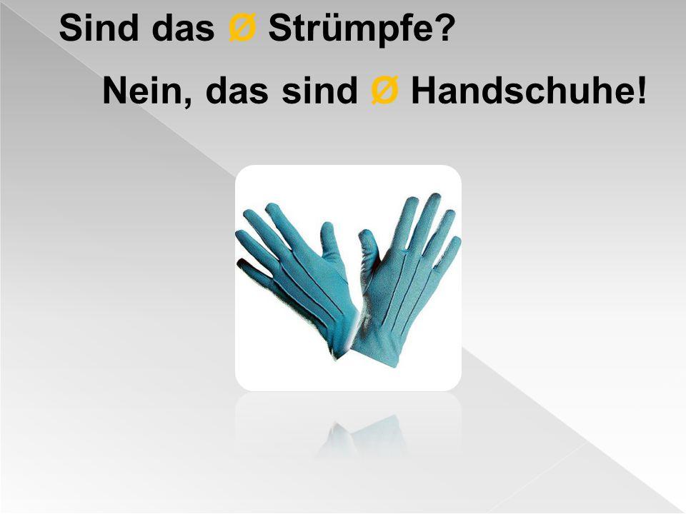 Sind das Ø Strümpfe? Nein, das sind Ø Handschuhe!