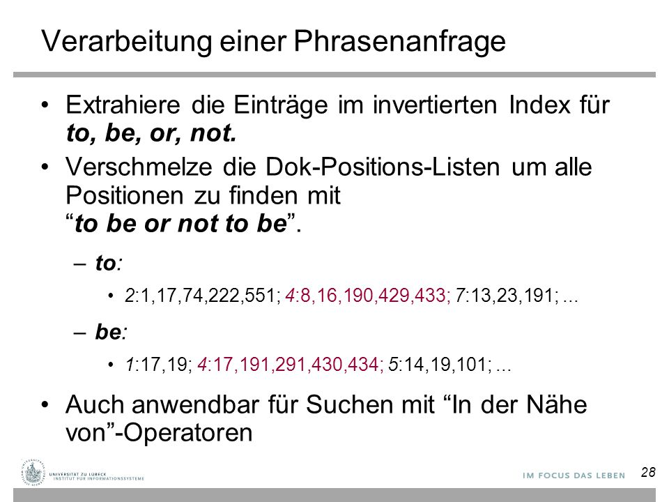 Verarbeitung einer Phrasenanfrage Extrahiere die Einträge im invertierten Index für to, be, or, not. Verschmelze die Dok-Positions-Listen um alle Posi