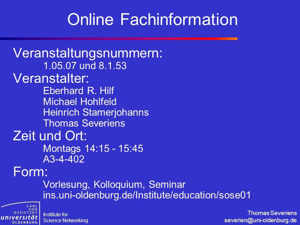 Institute for Science Networking Thomas Severiens severien@uni-oldenburg.de Online Fachinformation Veranstaltungsnummern: 1.05.07 und 8.1.53 Veranstal