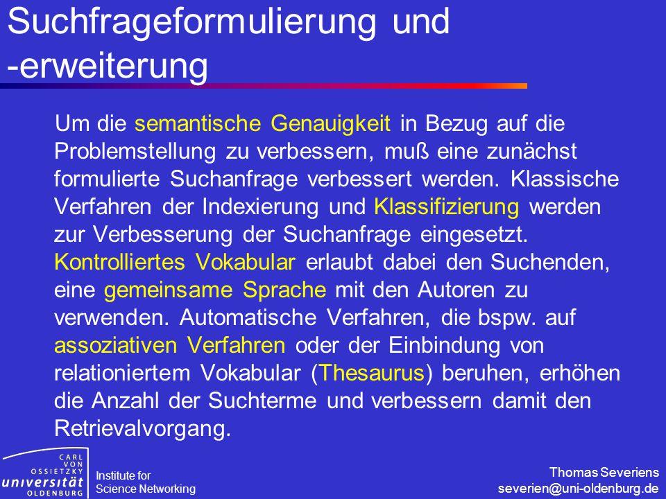 Institute for Science Networking Thomas Severiens severien@uni-oldenburg.de Suchfrageformulierung und -erweiterung Um die semantische Genauigkeit in B