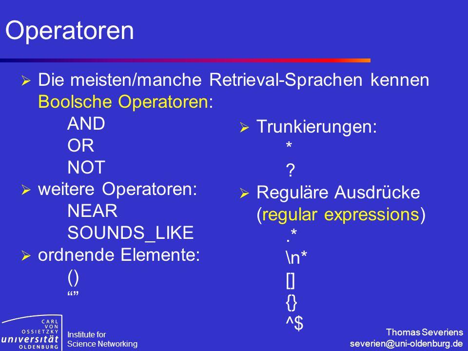 Institute for Science Networking Thomas Severiens severien@uni-oldenburg.de Operatoren  Die meisten/manche Retrieval-Sprachen kennen Boolsche Operato