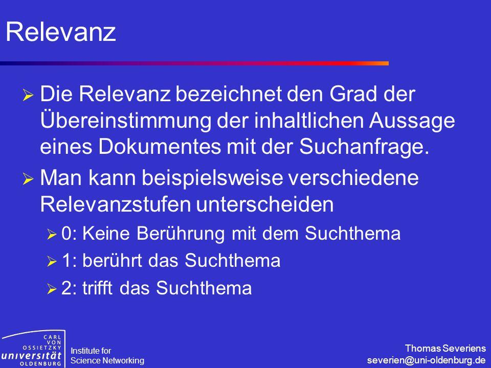 Institute for Science Networking Thomas Severiens severien@uni-oldenburg.de Relevanz  Die Relevanz bezeichnet den Grad der Übereinstimmung der inhalt