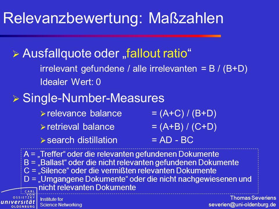 "Institute for Science Networking Thomas Severiens severien@uni-oldenburg.de Relevanzbewertung: Maßzahlen  Ausfallquote oder ""fallout ratio"" irrelevan"